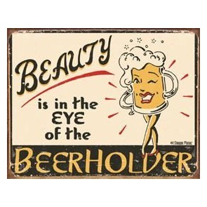 Beauty Is In The Eye Of The Beerholder Metal Sign