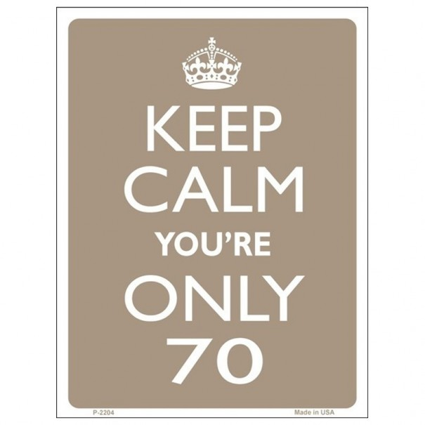Keep Calm You're Only 70 Tin Sign