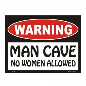 Warning! Man Cave - No Women Allowed Sign