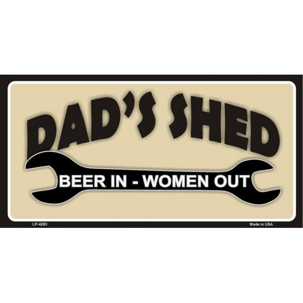Dad's Shed - Beer In, Women Out Metal Sign